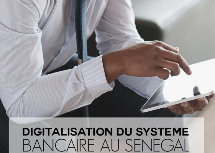 LA DIGITALISATION DU SYSTÈME BANCAIRE AU SÉNÉGAL (08/05/2018)