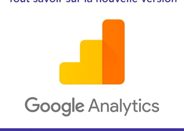 Google Analytics : tout savoir sur la nouvelle version